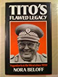 Tito's Flawed Legacy: Yugoslavia and the West Since 1939