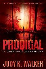 Prodigal: A Supernatural Crime Thriller (Dead Hollow Book 1) Kindle Edition