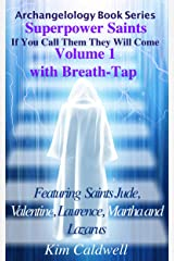 Archangelology, Superpower Saints Volume 1: If You Call Them They Will Come (Archangelology Book Series 18) Kindle Edition