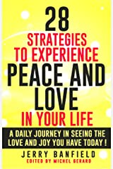 28 Strategies to Experience Peace and Love in Your Life: A daily journey in seeing the love and joy you have today! Kindle Edition