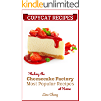 Copycat Recipes: Making the Cheesecake Factory Most Popular Recipes at Home (Famous Restaurant Copycat Recipes Book 1)