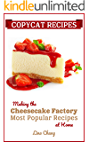 Copycat Recipes: Making the Cheesecake Factory Most Popular Recipes at Home (Famous Restaurant Copycat Cookbooks Book 1)