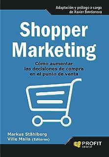 SHOPPER MARKETING: Cómo aumentar las decisiones de compra en el punto de venta (Spanish