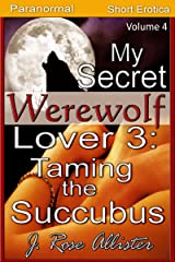 My Secret Werewolf Lover 3: Taming the Succubus (My Secret Lover Book 4) Kindle Edition