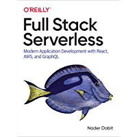 Full Stack Serverless: Modern Application Development with React, AWS, and GraphQL (English Edition)