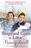 Shipyard Girls in Love: Shipyard Girls 4 (The Shipyard Girls Series)