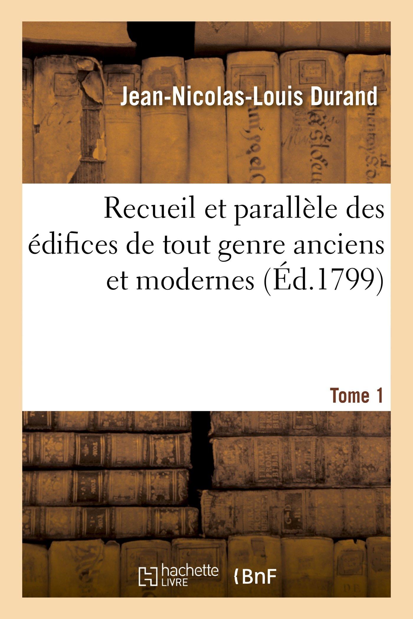 Download Recueil Et Parallèle Des Édifices de Tout Genre Anciens Et Modernes Tome 1 (Arts) (French Edition) PDF