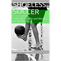 Shoeless Soccer: Fixing the System and Winning the World Cup