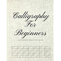 Calligraphy for Beginners Lettering Practice Book: Graph Paper Useful for Mastering Modern Copperplate Calligraphy, Spencerian Pens Lettering Practice and Script Handwriting, Especially for Beginners