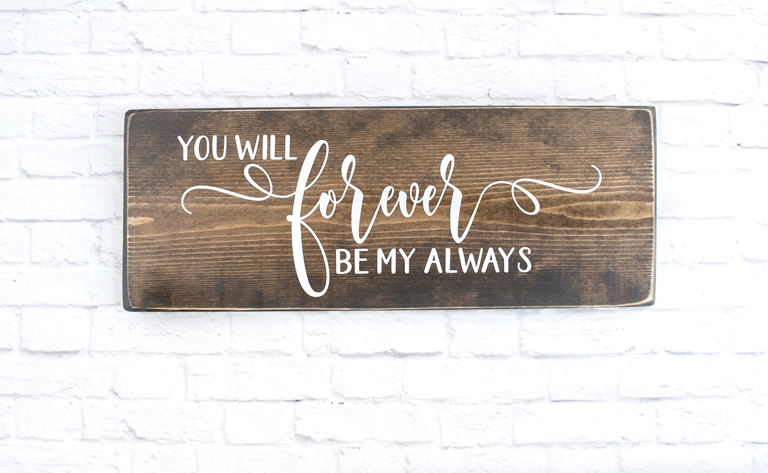 dark walnut You Will Forever Be My Always wood sign, modern farmhouse style wooden wall decor