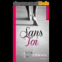 Sans Toi - L'envol: Evasion, émotion, suspense, le tout sur fond de romance !