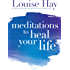 Meditations to Heal Your Life