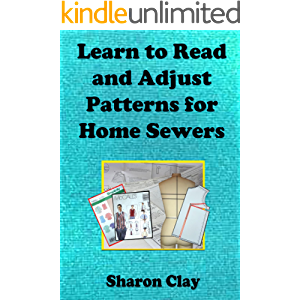 Learn to Read and Adjust Patterns For Home Sewers (Learn to Sew Book 2)