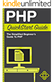 PHP: QuickStart Guide - The Simplified Beginner's Guide To PHP (PHP, PHP Programming, PHP5, PHP Web Services) (English Edition)