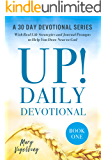 UP! Daily Devotional: A 30 Day Devotional Series with Real Life Strategies and Journal Prompts to Help You Draw Near to God, Book One (The UP! Devotional Series 1)