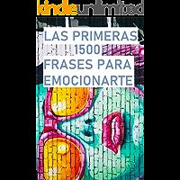 LAS PRIMERAS 1500 FRASES PARA EMOCIONARTE
