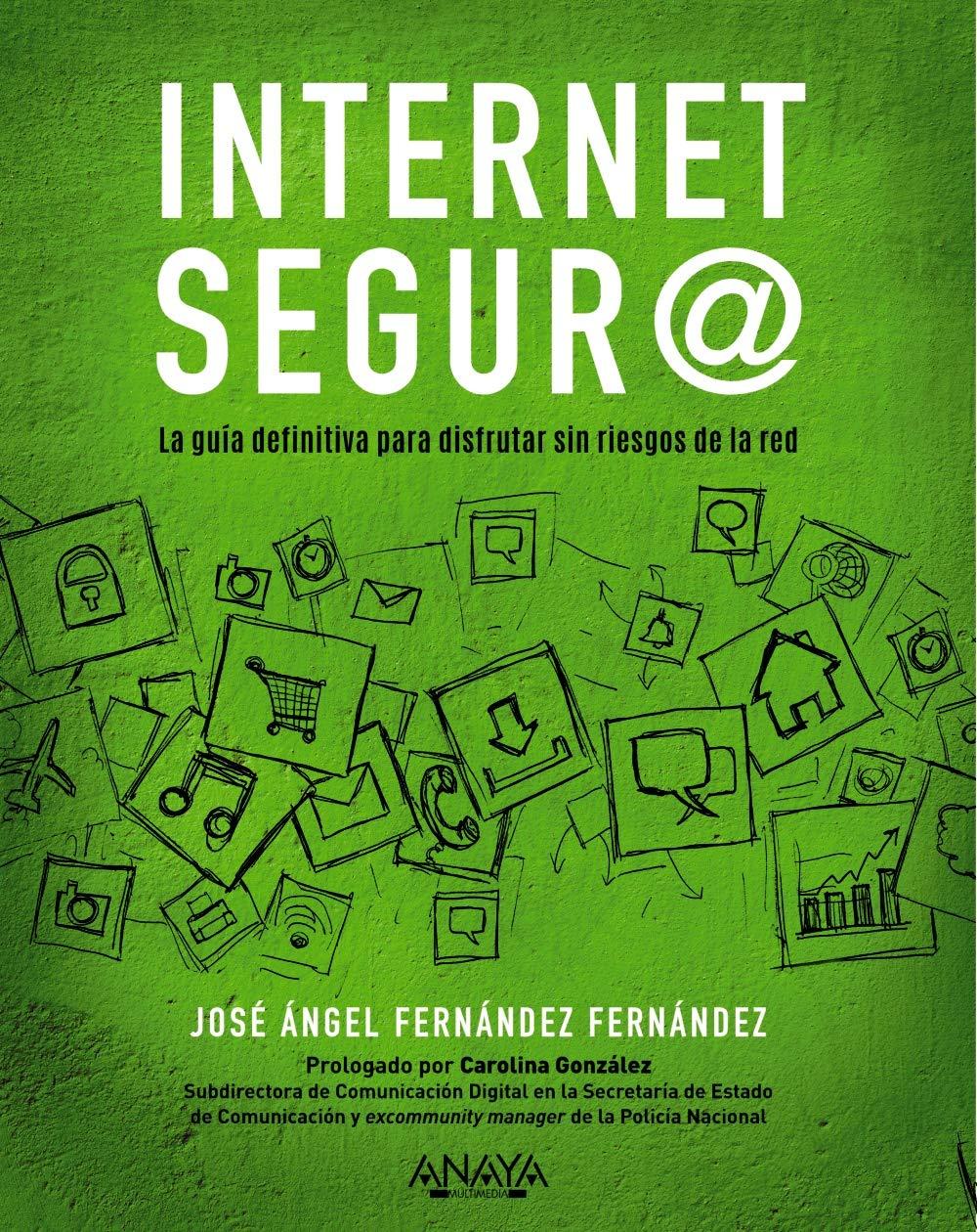 Internet segur@: La guía definitiva para disfrutar sin riesgos de la red (Títulos Especiales)