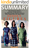 Summary: Hidden Figures: The American Dream and the Untold Story of the Black Women Mathematicians Who Helped Win the Space Race by Margot Lee Shetterly