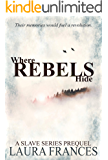 Where Rebels Hide: A Slave Series Prequel