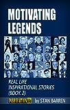 MOTIVATING LEGENDS: Real Life Inspirational Stories (Book 2)