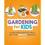 Gardening for Kids: Learn, Grow, and Get Messy with Fun STEAM Projects