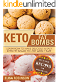 Keto Fat Bombs: Learn How to Make Delicious and Easy Keto Fat Bombs to Lose Weight Fast