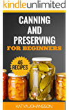 Canning and Preserving for Beginners: Top 46 Canning And Preserving Recipes For Anyone Who's New To The Exciting World Of Canning (Canning for beginners, canning cookbook, canning recipes)