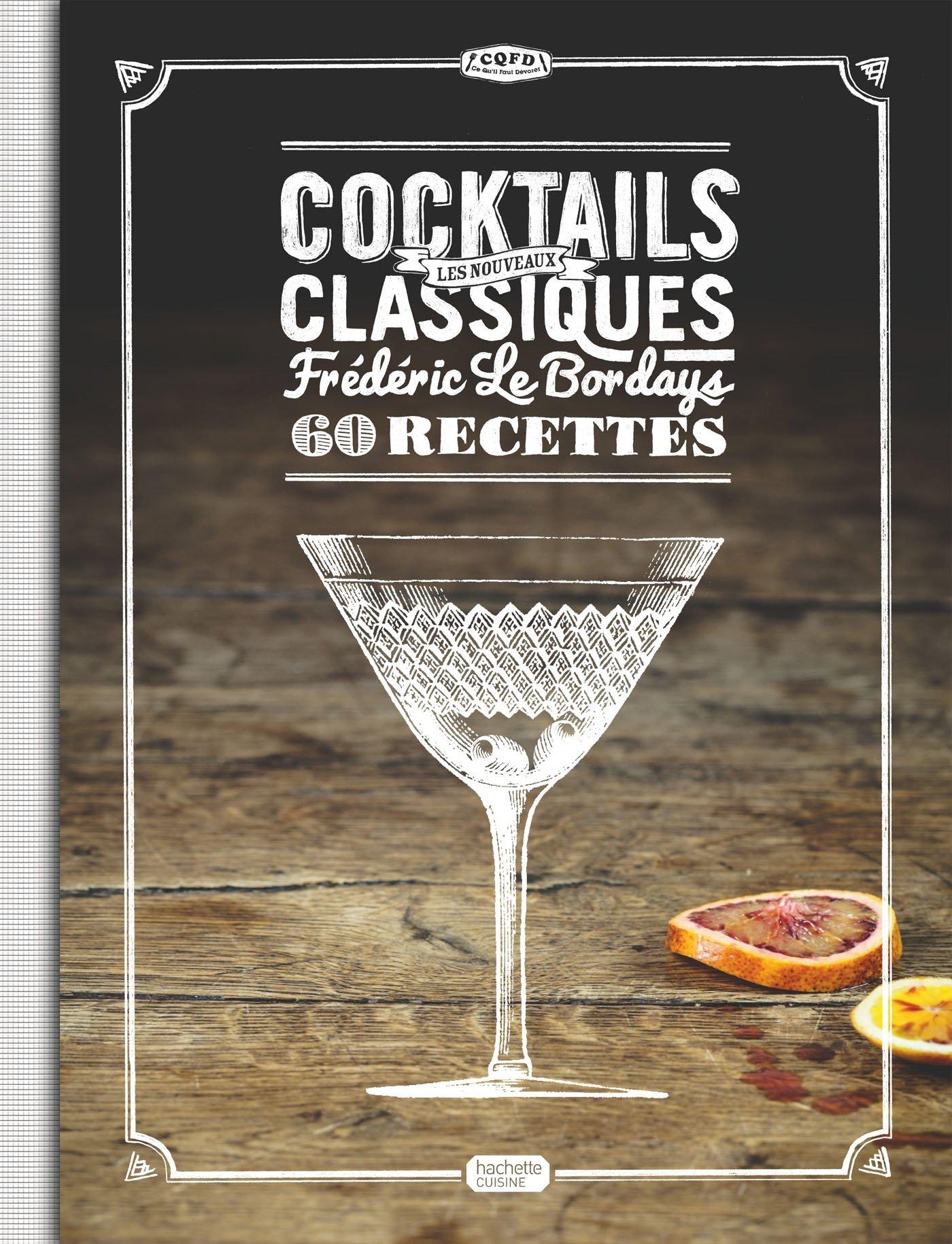 Cocktails: Les nouveaux classiques Broché – 25 septembre 2013 Frédéric Le Bordays Hachette Pratique 2012385370 Cuisine
