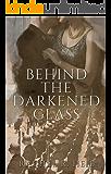 Behind the Darkened Glass