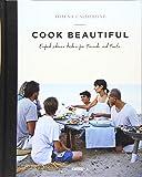Cook beautiful: Einfach schöner kochen für Freunde und Familie