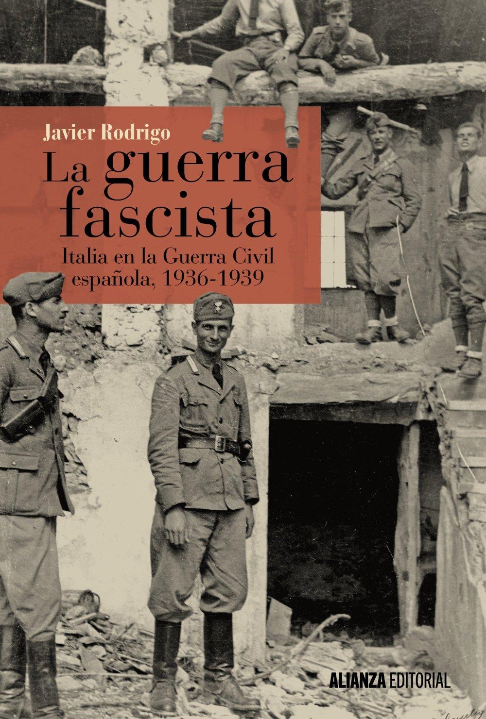 La guerra fascista: Italia en la Guerra Civil española, 1936-1939 Alianza Ensayo: Amazon.es: Rodrigo, Javier: Libros