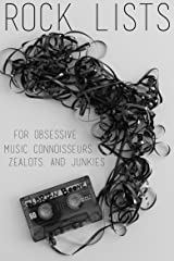 Rock Lists For Obsessive Music Connoisseurs, Zealots, and Junkies Kindle Edition