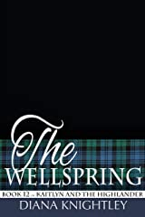 The Wellspring (Kaitlyn and the Highlander Book 12) Kindle Edition