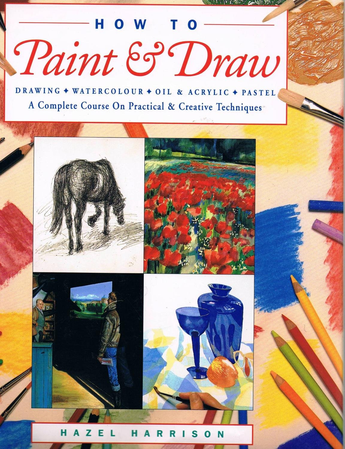 How to Paint & Draw: Drawing, Watercolour, Oil & Acrylic Pastel