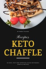 Keto Chaffle Recipes: 30 Easy, Fast and Super Delicious Ketogenic Chaffle Recipes Kindle Edition