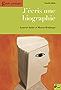 J'écris une biographie: Guide pratique