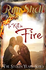 To Kill in Fire (Stolen Years Book 6) Kindle Edition