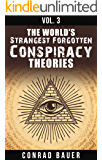 The World's Strangest Forgotten Conspiracy Theories: Vol. 3 (Mysteries and Conspiracies)