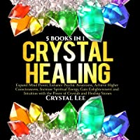 Crystal Healing: 5 in 1 Bundle: Expand Mind Power, Enhance Psychic Awareness, Achieve Higher Consciousness, Increase…