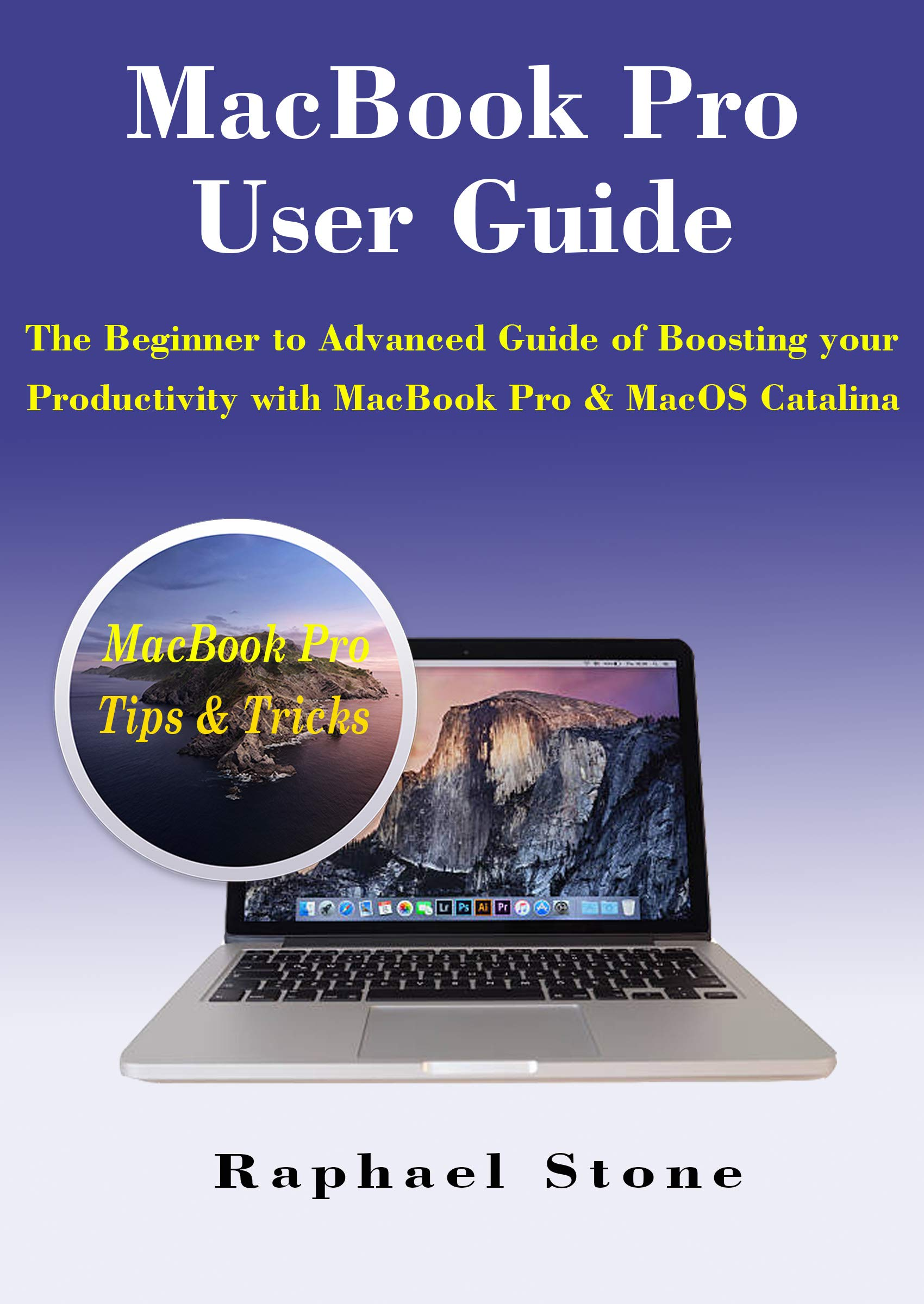 MacBook Pro User Guide: The Beginner to Advanced Guide of Boosting your Productivity with MacBook Pro & MacOS Catalina (English Edition)