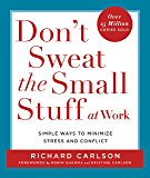 Don't Sweat the Small Stuff at Work: Simple Ways to Minimize Stress and Conflict While Bringing Out the Best in Yourself…
