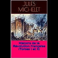 Histoire de la Révolution française (Tomes I et II) (French Edition)