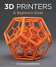 3D Printers: A Beginner's Guide (Fox Chapel Publishing) Learn the Basics of 3D Printing Construction, Tips & Tricks for Data