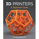 3D Printers: A Beginner's Guide (Fox Chapel Publishing) Learn the Basics of 3D Printing Construction, Tips & Tricks for Data,