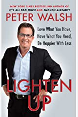 Lighten Up: Love What You Have, Have What You Need, Be Happier with Less Kindle Edition