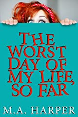 The Worst Day Of My Life, So Far Kindle Edition