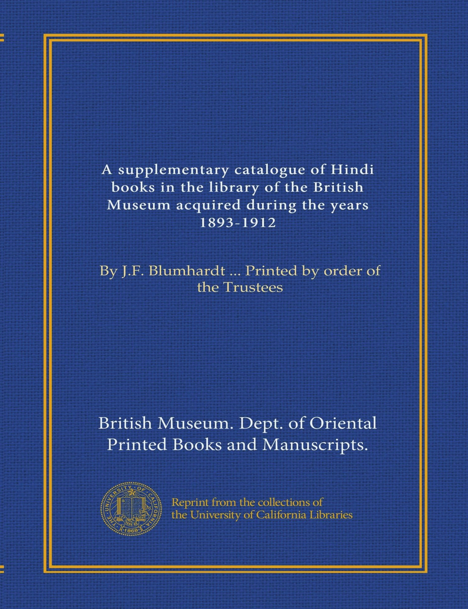 A supplementary catalogue of Hindi books in the library of the British Museum acquired during the years 1893-1912: By J.F. Blumhardt ... Printed by order of the Trustees pdf epub