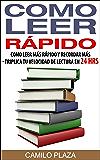 Como leer rápido: Como leer más rápido y recordar más - Triplica tu velocidad de lectura en 24 hrs: Curso de lectura rápida. Mejora tu productividad y crecimiento personal