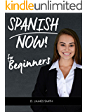 Spanish: Learning Spanish Now to Converse Confidently! (Language Workbook, Become Fluent, Vocabulary Text) (Practice Examples to Learn Foreign Languages Fast and Easy)