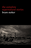 Bram Stoker: The Complete Supernatural Stories (13 tales of horror and mystery: Dracula's Guest, The Squaw, The Judge's House, The Crystal Cup, A Dream of Red Hands...)